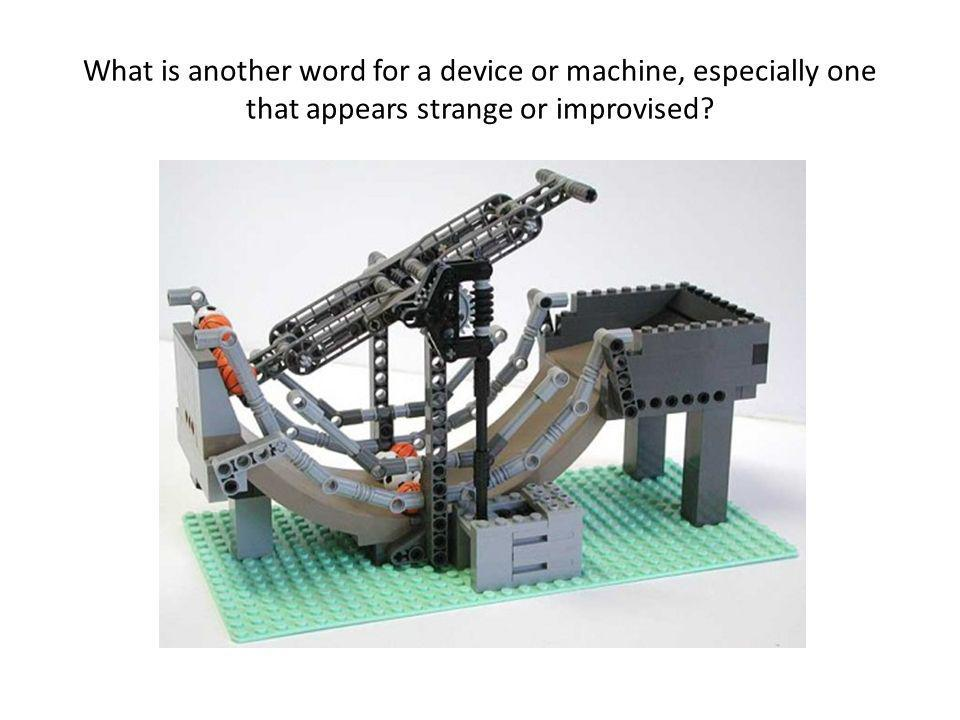 What is another word for a device or machine, especially one that appears strange or improvised?
