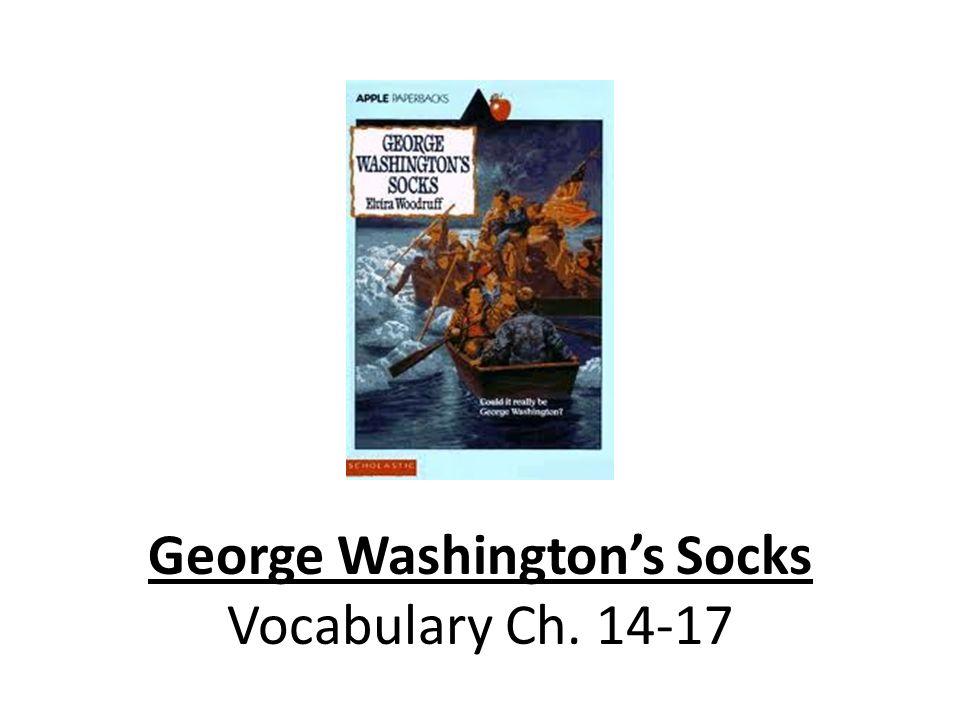 George Washingtons Socks Vocabulary Ch. 14-17