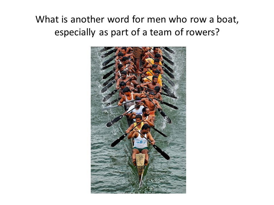 What is another word for men who row a boat, especially as part of a team of rowers?