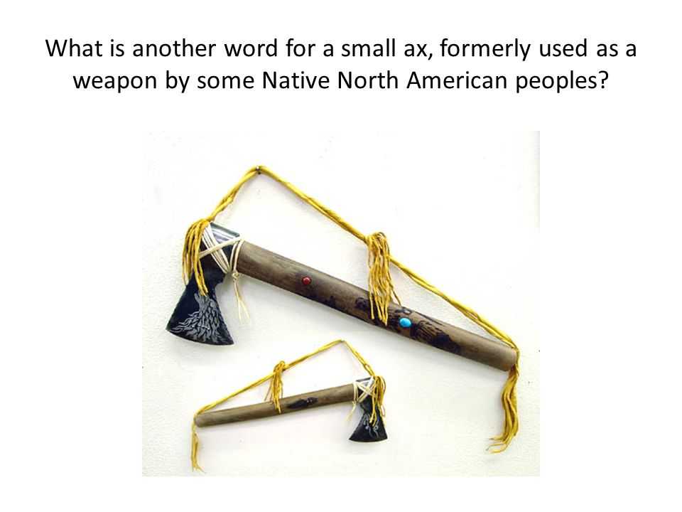 What is another word for a small ax, formerly used as a weapon by some Native North American peoples?