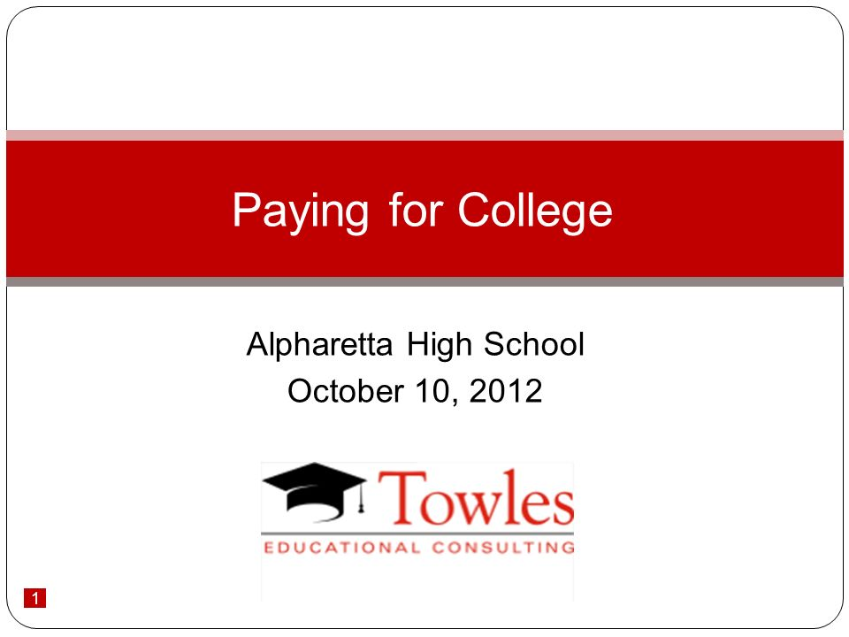 1 Alpharetta High School October 10, 2012 Paying for College