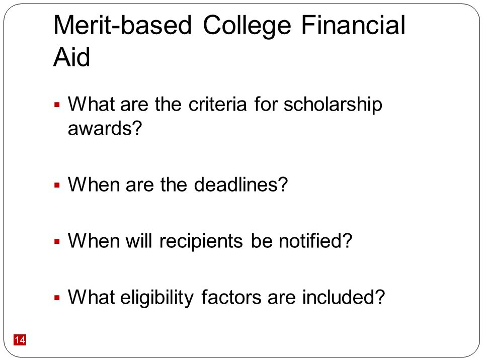 14 Merit-based College Financial Aid What are the criteria for scholarship awards.