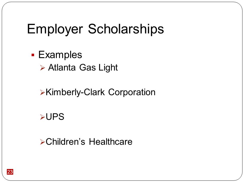 23 Employer Scholarships Examples Atlanta Gas Light Kimberly-Clark Corporation UPS Childrens Healthcare
