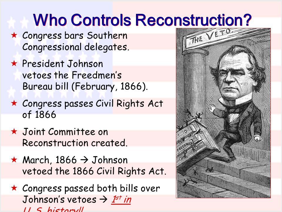 Who Controls Reconstruction. Congress bars Southern Congressional delegates.