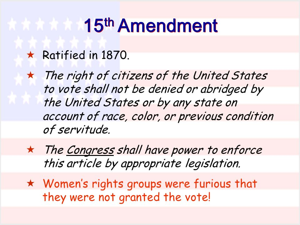 15 th Amendment Ratified in 1870.