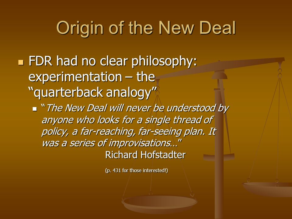 What was the New Deal? Campaign Slogan in 1932 Campaign Slogan in 1932 No Ideology at first: Experimentation No Ideology at first: Experimentation Thi