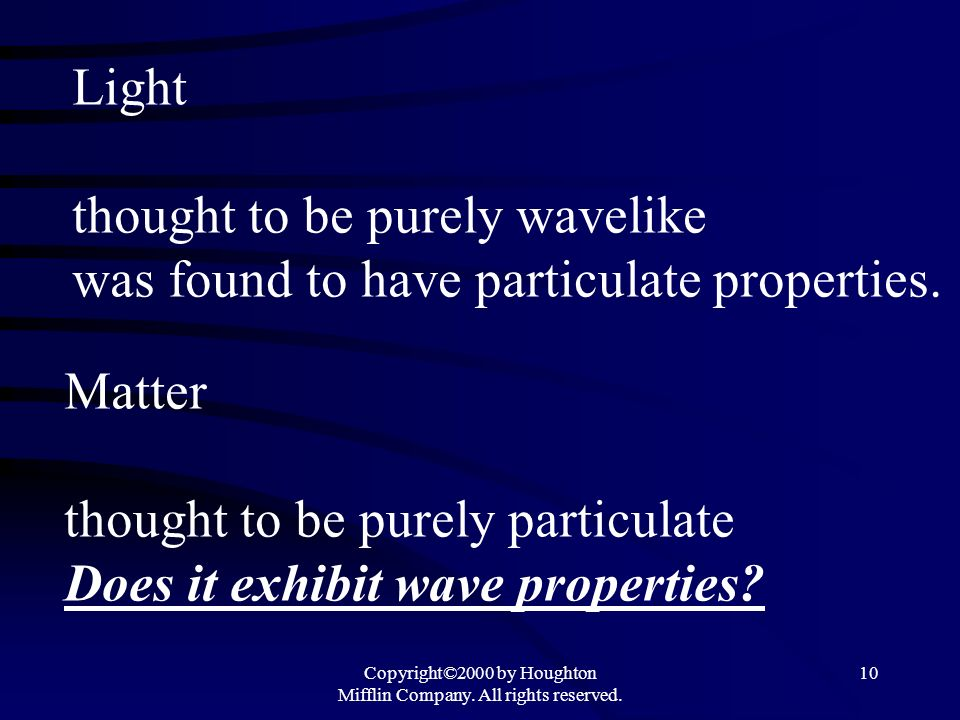 Copyright©2000 by Houghton Mifflin Company. All rights reserved. 10 Light thought to be purely wavelike was found to have particulate properties. Matt