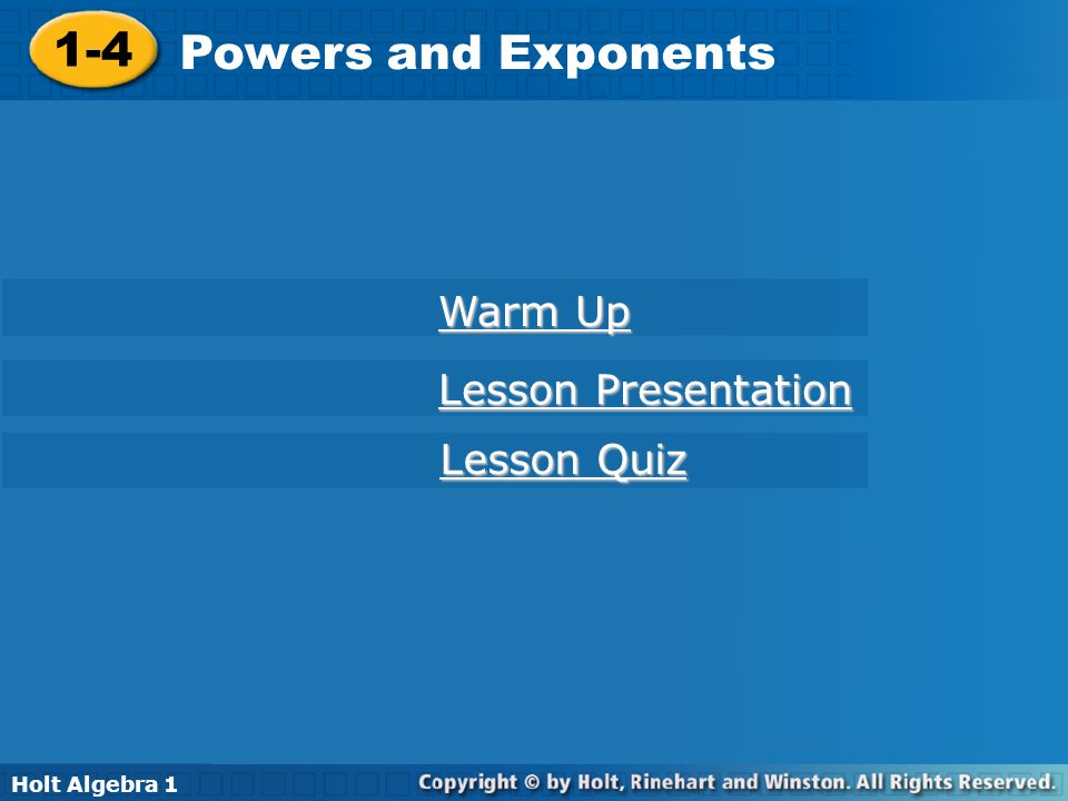 Holt Algebra 1 1-4 Powers and Exponents 1-4 Powers and Exponents Holt Algebra 1 Warm Up Warm Up Lesson Presentation Lesson Presentation Lesson Quiz Le