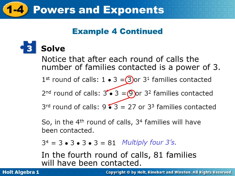 Holt Algebra 1 1-4 Powers and Exponents Notice that after each round of calls the number of families contacted is a power of 3. 1 st round of calls: 1