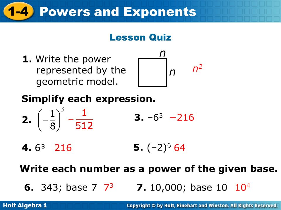Holt Algebra 1 1-4 Powers and Exponents 1. Write the power represented by the geometric model. n n n2n2 Simplify each expression. 2. 4. 6 3. –6 3 5. (