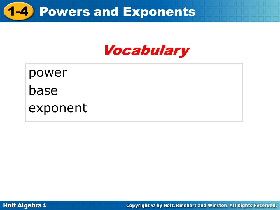 Holt Algebra 1 1-4 Powers and Exponents power base exponent Vocabulary