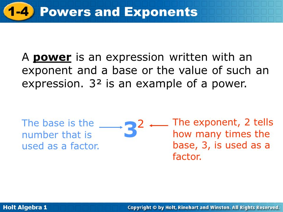 Holt Algebra 1 1-4 Powers and Exponents A power is an expression written with an exponent and a base or the value of such an expression. 3² is an exam