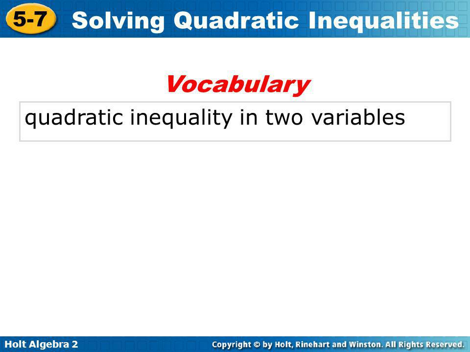 Holt Algebra 2 5-7 Solving Quadratic Inequalities Solve 3 –8(25) 2 + 600(25) – 4200 6000 –8(45) 2 + 600(45) – 4200 6000 –8(50) 2 + 600(50) – 4200 6000 5800 6000 Try x = 25.