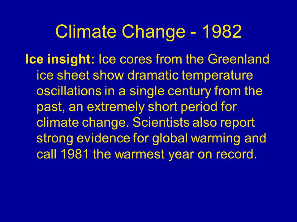 Climate Change - 1982 Ice insight: Ice cores from the Greenland ice sheet show dramatic temperature oscillations in a single century from the past, an