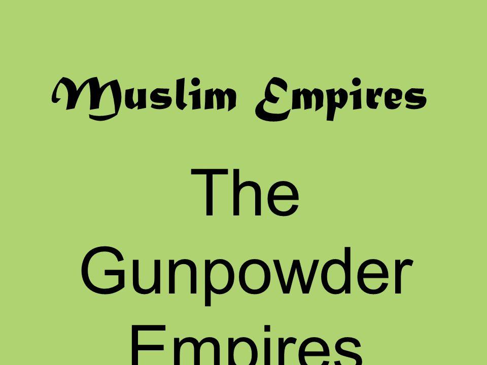 Muslim Empires The Gunpowder Empires 1450-1750