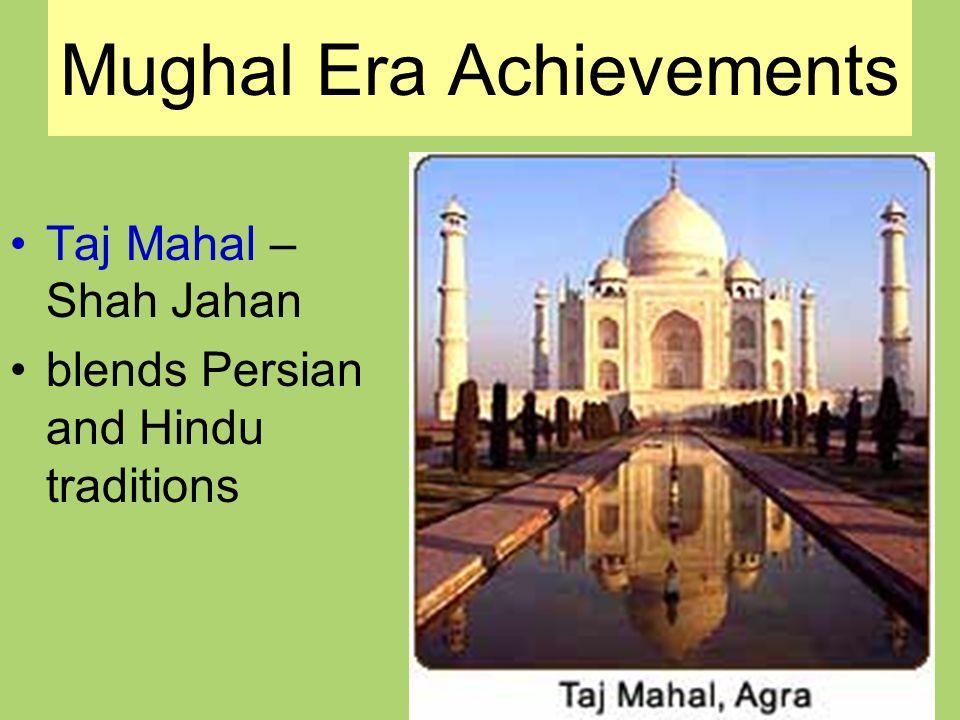 Mughal Era Achievements Taj Mahal – Shah Jahan blends Persian and Hindu traditions