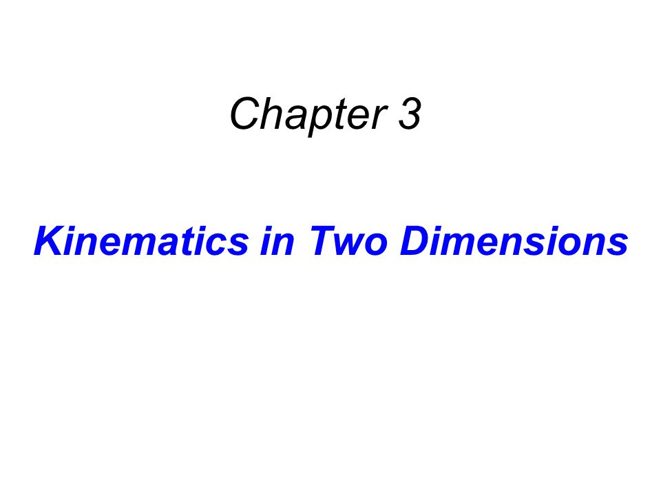 Kinematics in Two Dimensions Chapter 3