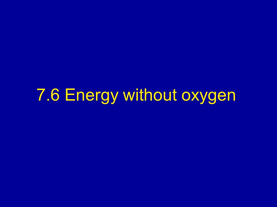 7.6 Energy without oxygen