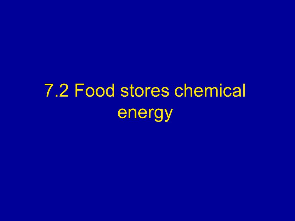 7.2 Food stores chemical energy