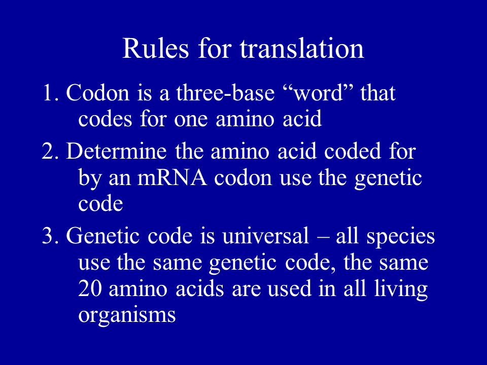 Rules for translation 1. Codon is a three-base word that codes for one amino acid 2. Determine the amino acid coded for by an mRNA codon use the genet
