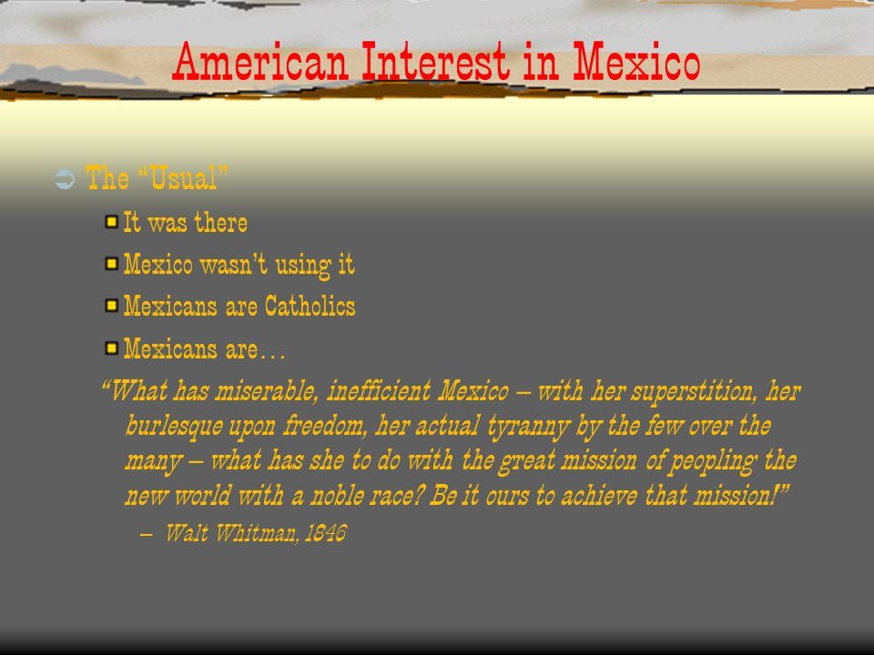 American Interest in Mexico The Usual It was there Mexico wasnt using it Mexicans are Catholics Mexicans are … What has miserable, inefficient Mexico