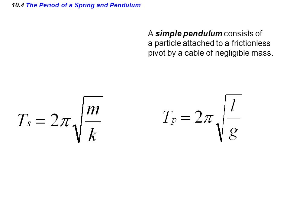 10.4 The Period of a Spring and Pendulum A simple pendulum consists of a particle attached to a frictionless pivot by a cable of negligible mass.