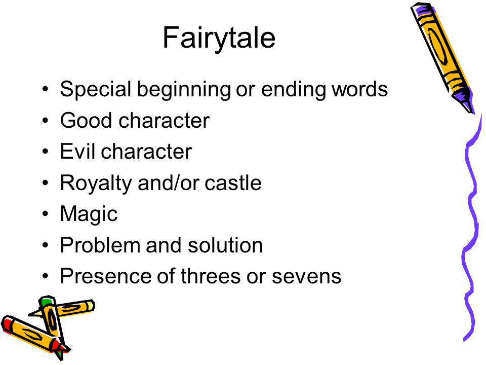 Fairytale Special beginning or ending words Good character Evil character Royalty and/or castle Magic Problem and solution Presence of threes or seven