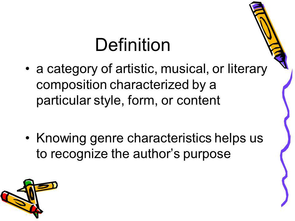 Definition a category of artistic, musical, or literary composition characterized by a particular style, form, or content Knowing genre characteristic