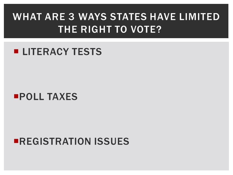 LITERACY TESTS POLL TAXES REGISTRATION ISSUES WHAT ARE 3 WAYS STATES HAVE LIMITED THE RIGHT TO VOTE?