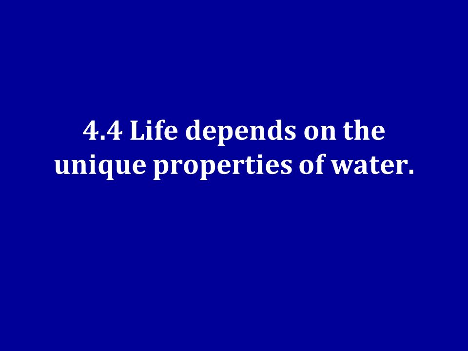 4.4 Life depends on the unique properties of water.