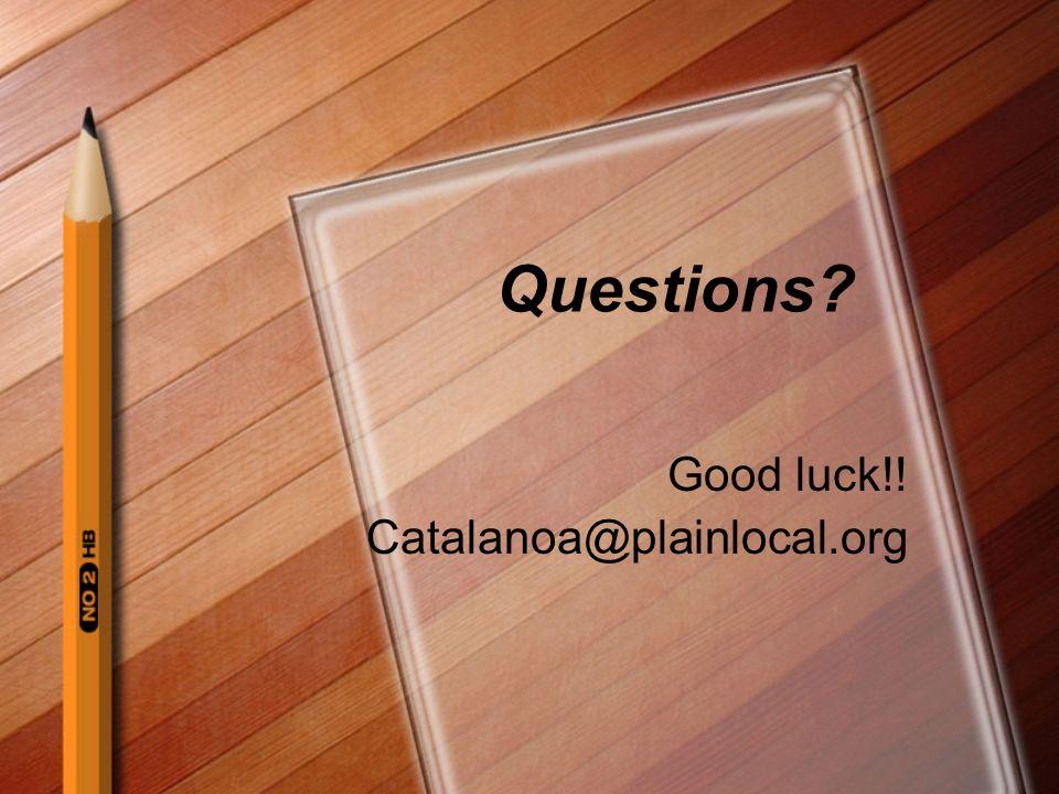 Questions Good luck!! Catalanoa@plainlocal.org