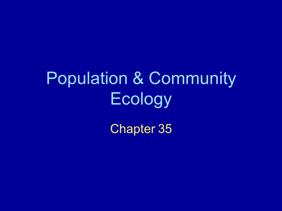 Population & Community Ecology Chapter 35