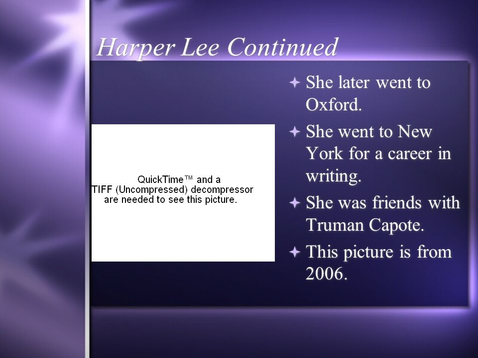 Harper Lee Continued She later went to Oxford. She went to New York for a career in writing.