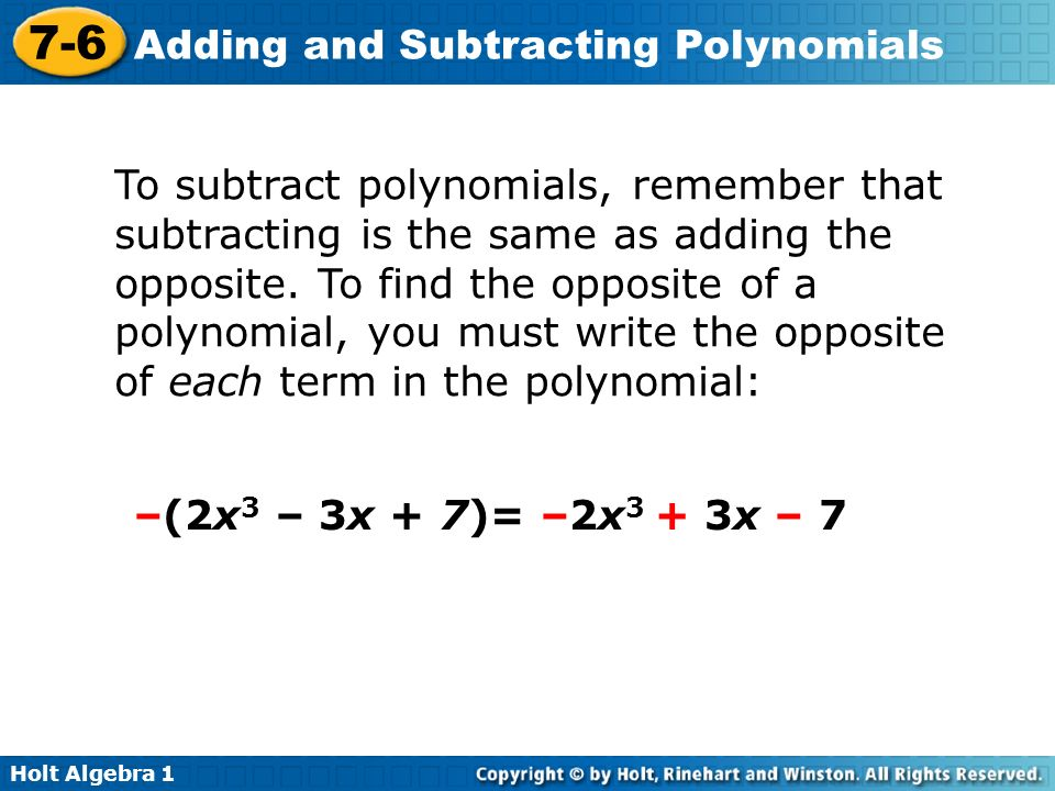 Holt Algebra 1 7-6 Adding and Subtracting Polynomials To subtract polynomials, remember that subtracting is the same as adding the opposite.