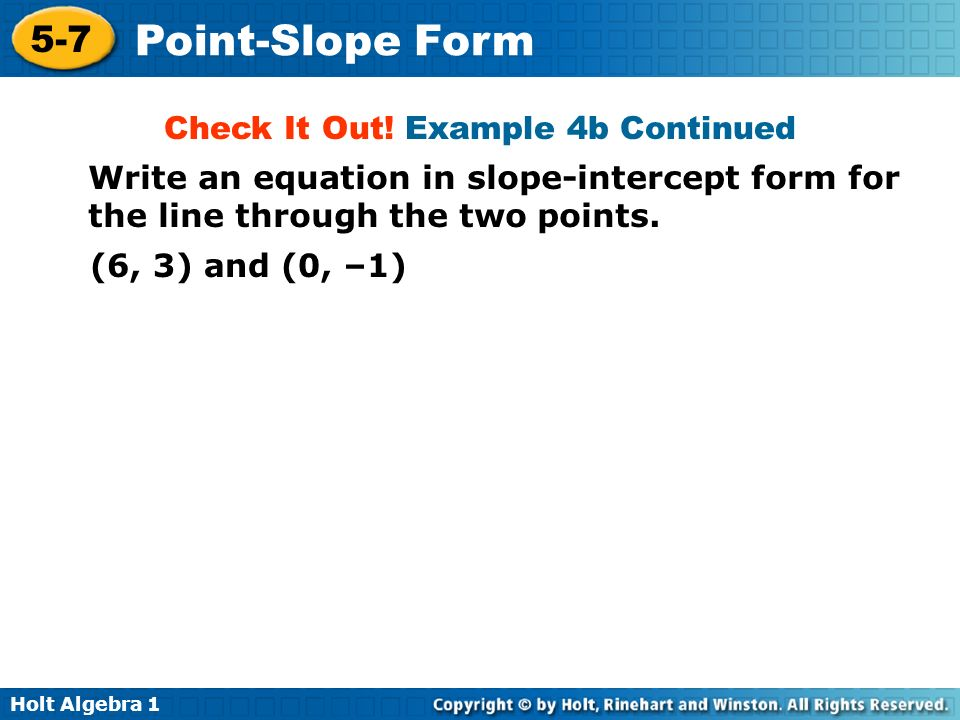 Holt Algebra 1 5-7 Point-Slope Form Check It Out! Example 4b Continued Write an equation in slope-intercept form for the line through the two points.