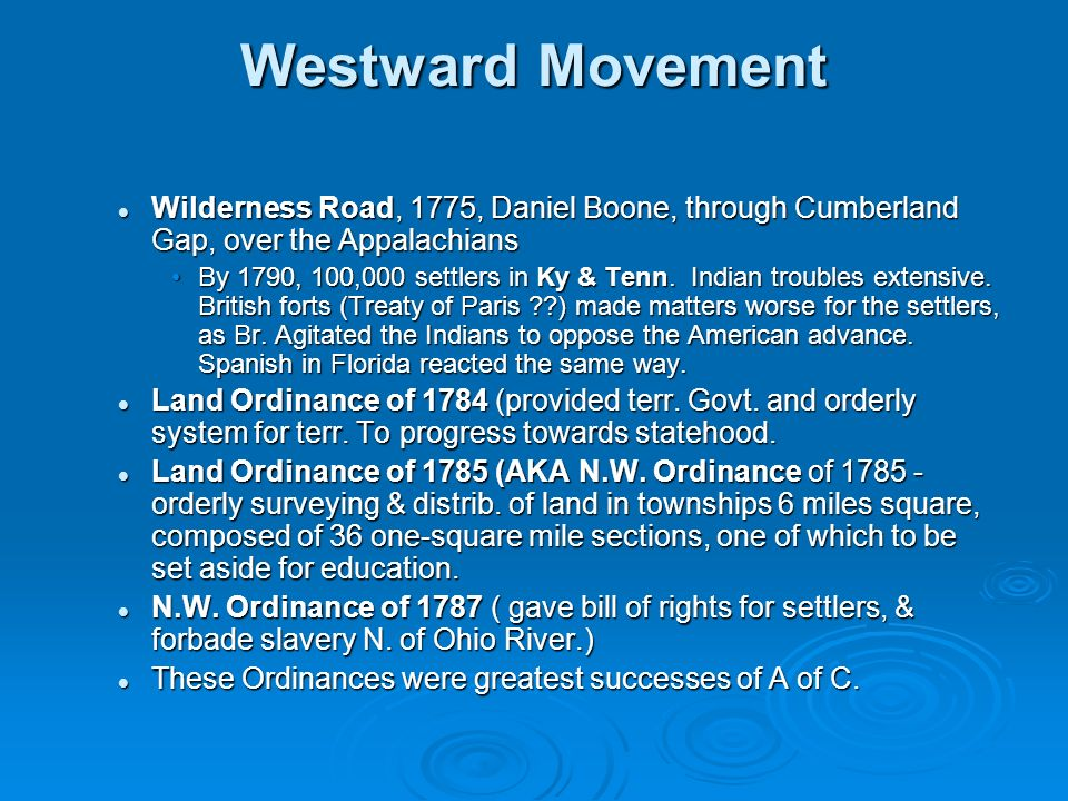 Westward Movement Wilderness Road, 1775, Daniel Boone, through Cumberland Gap, over the Appalachians Wilderness Road, 1775, Daniel Boone, through Cumb