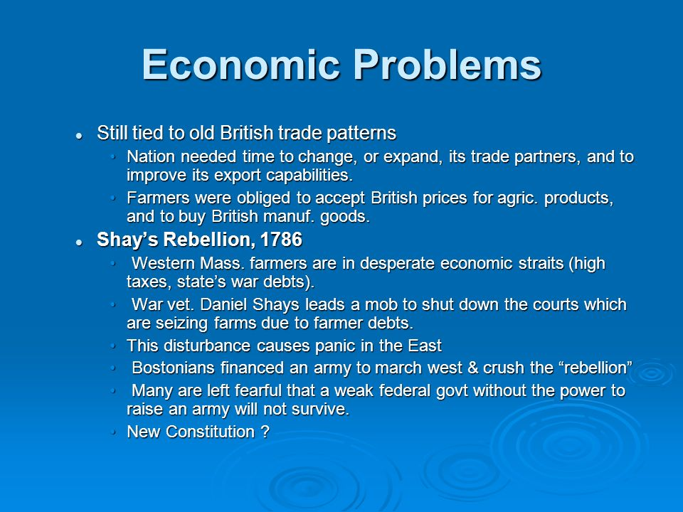 Economic Problems Still tied to old British trade patterns Still tied to old British trade patterns Nation needed time to change, or expand, its trade