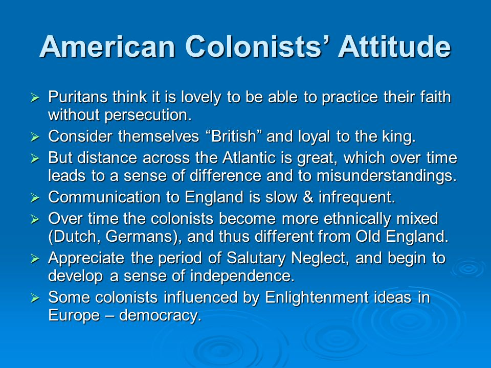 American Colonists Attitude Puritans think it is lovely to be able to practice their faith without persecution. Puritans think it is lovely to be able