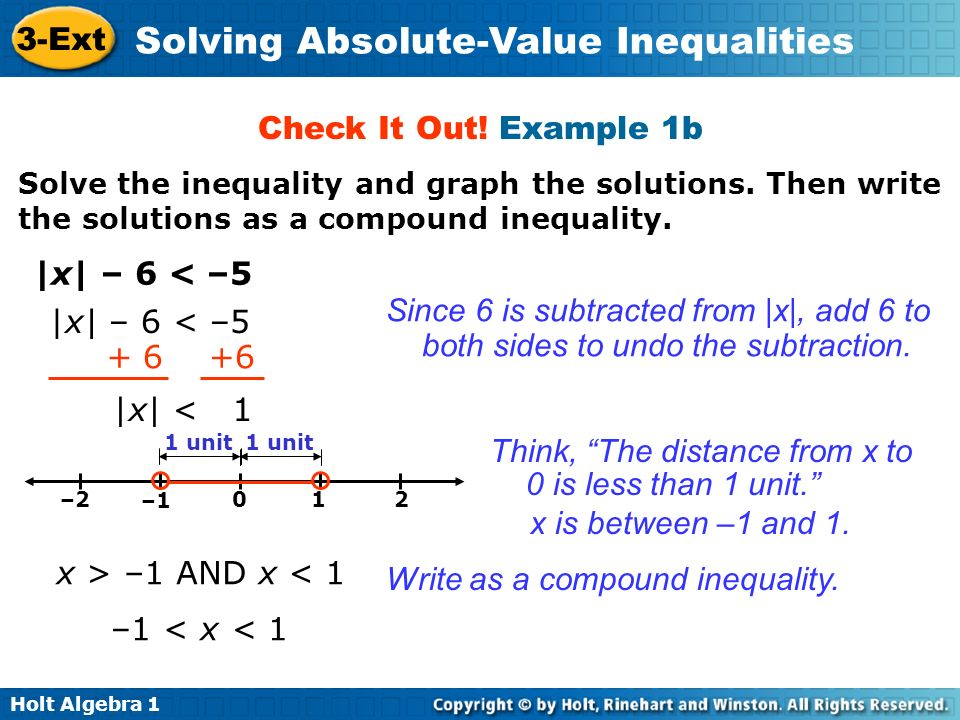 Holt Algebra 1 3-Ext Solving Absolute-Value Inequalities The inequality |x| > 5 describes all real numbers whose distance from 0 is greater than 5 units.