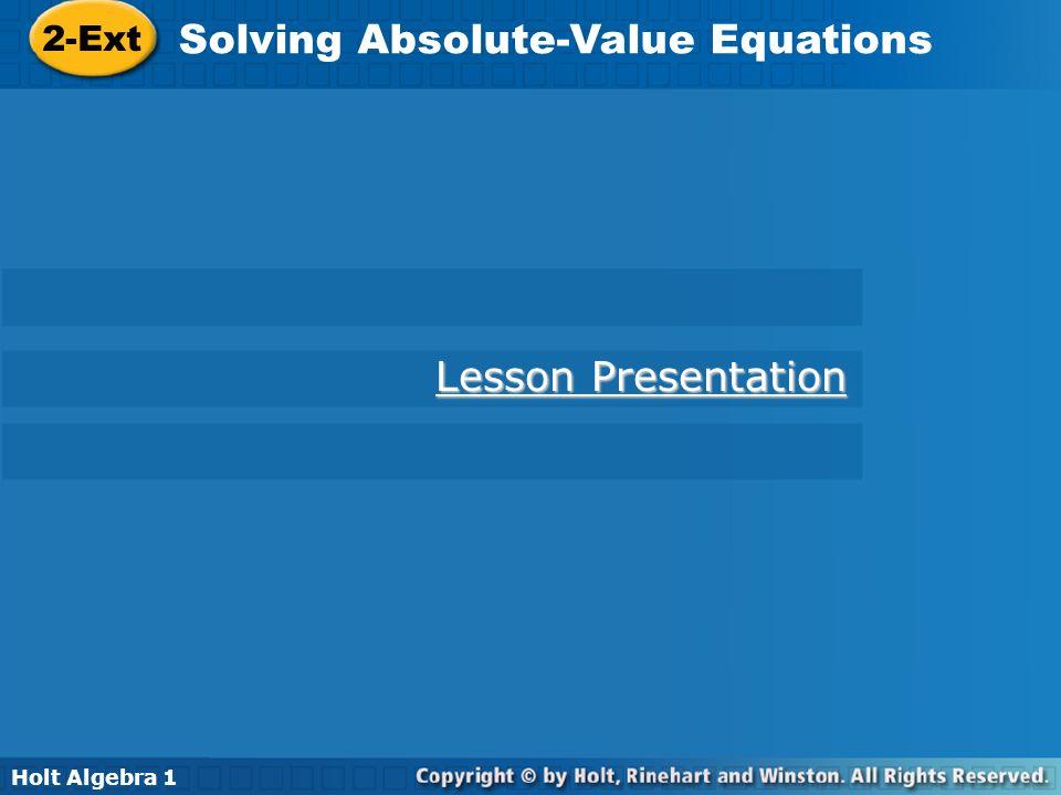 Holt Algebra 1 2-Ext Solving Absolute-Value Equations 2-Ext Solving Absolute-Value Equations Holt Algebra 1 Lesson Presentation Lesson Presentation