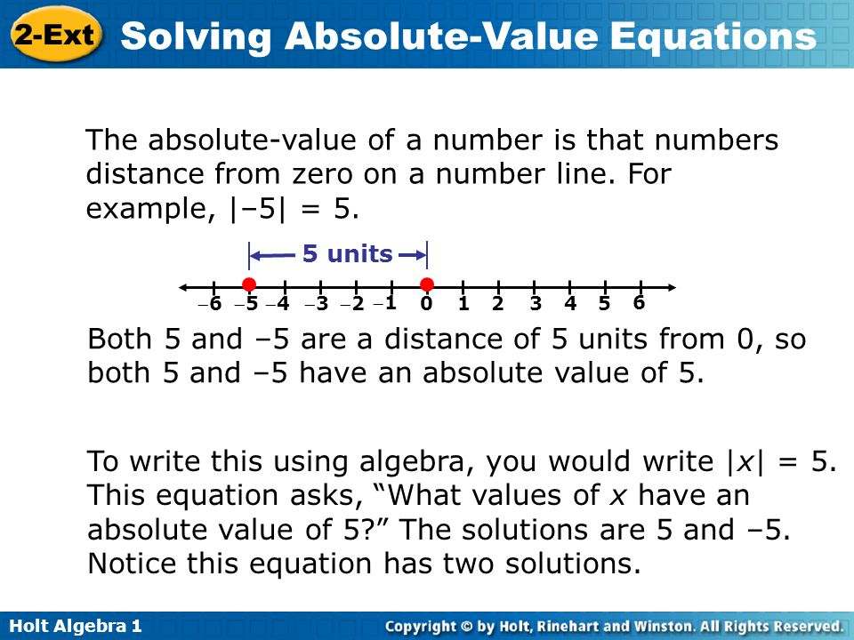 Holt Algebra 1 2-Ext Solving Absolute-Value Equations The absolute-value of a number is that numbers distance from zero on a number line. For example,