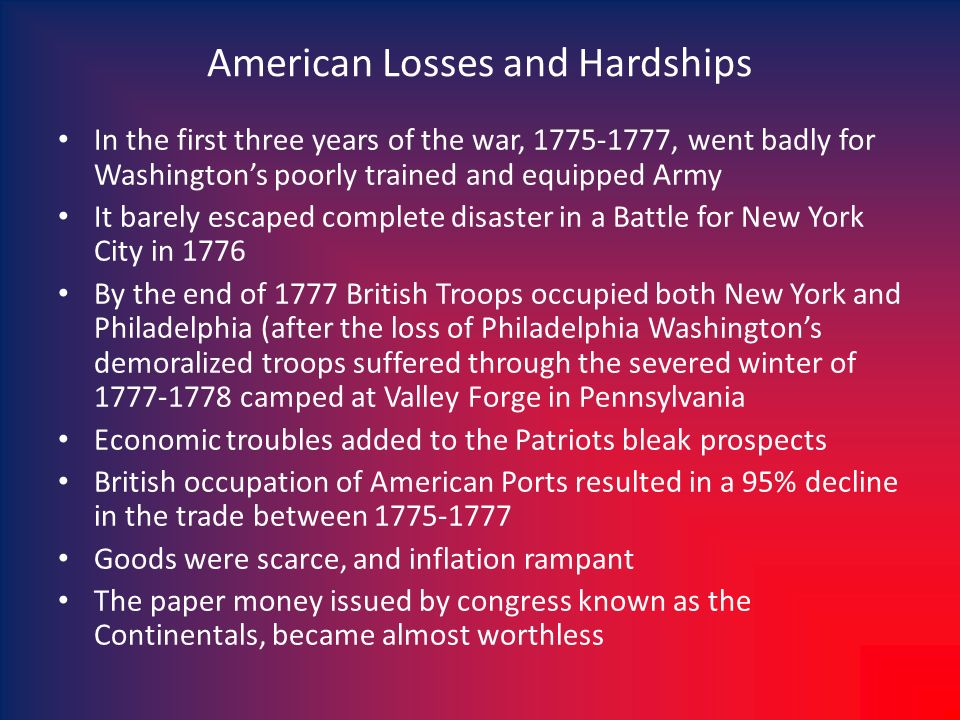 American Losses and Hardships In the first three years of the war, 1775-1777, went badly for Washingtons poorly trained and equipped Army It barely es