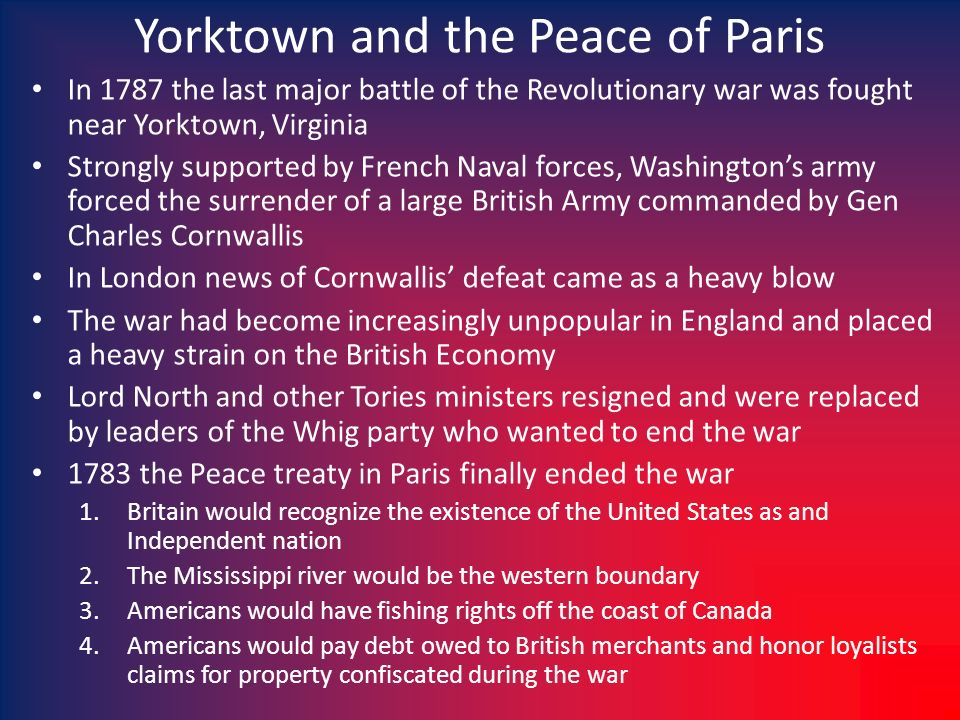 Yorktown and the Peace of Paris In 1787 the last major battle of the Revolutionary war was fought near Yorktown, Virginia Strongly supported by French