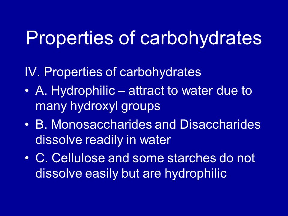Properties of carbohydrates IV. Properties of carbohydrates A. Hydrophilic – attract to water due to many hydroxyl groups B. Monosaccharides and Disac