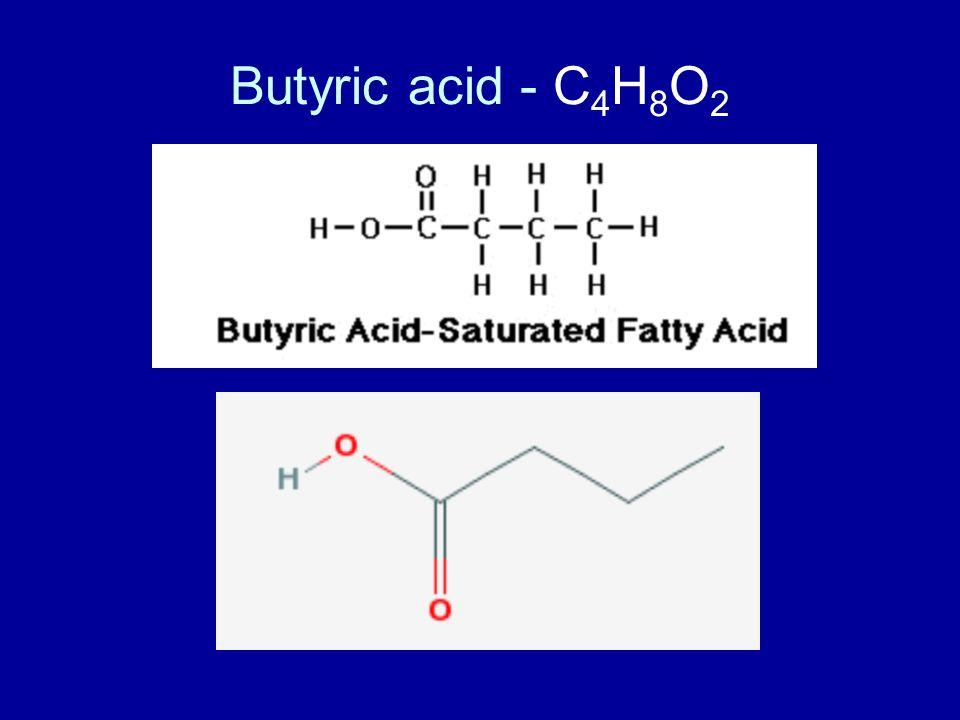 Butyric acid - C 4 H 8 O 2