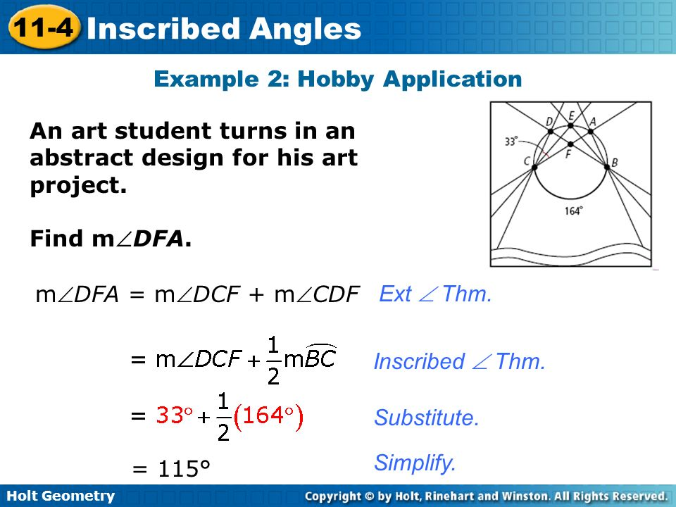 Holt Geometry 11-4 Inscribed Angles An art student turns in an abstract design for his art project. Find mDFA. Example 2: Hobby Application mDFA = mDC
