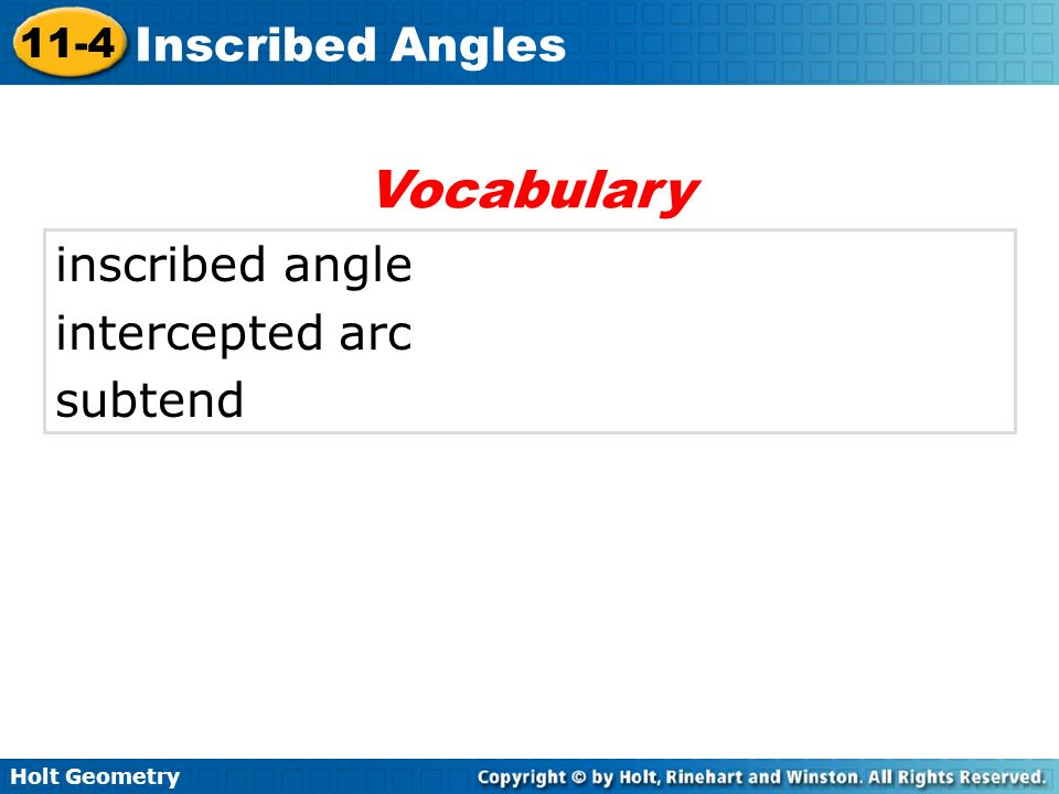Holt Geometry 11-4 Inscribed Angles inscribed angle intercepted arc subtend Vocabulary