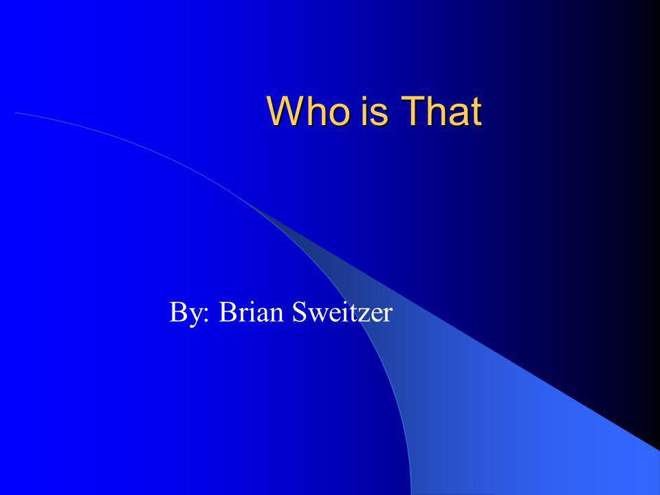 Who is That By: Brian Sweitzer