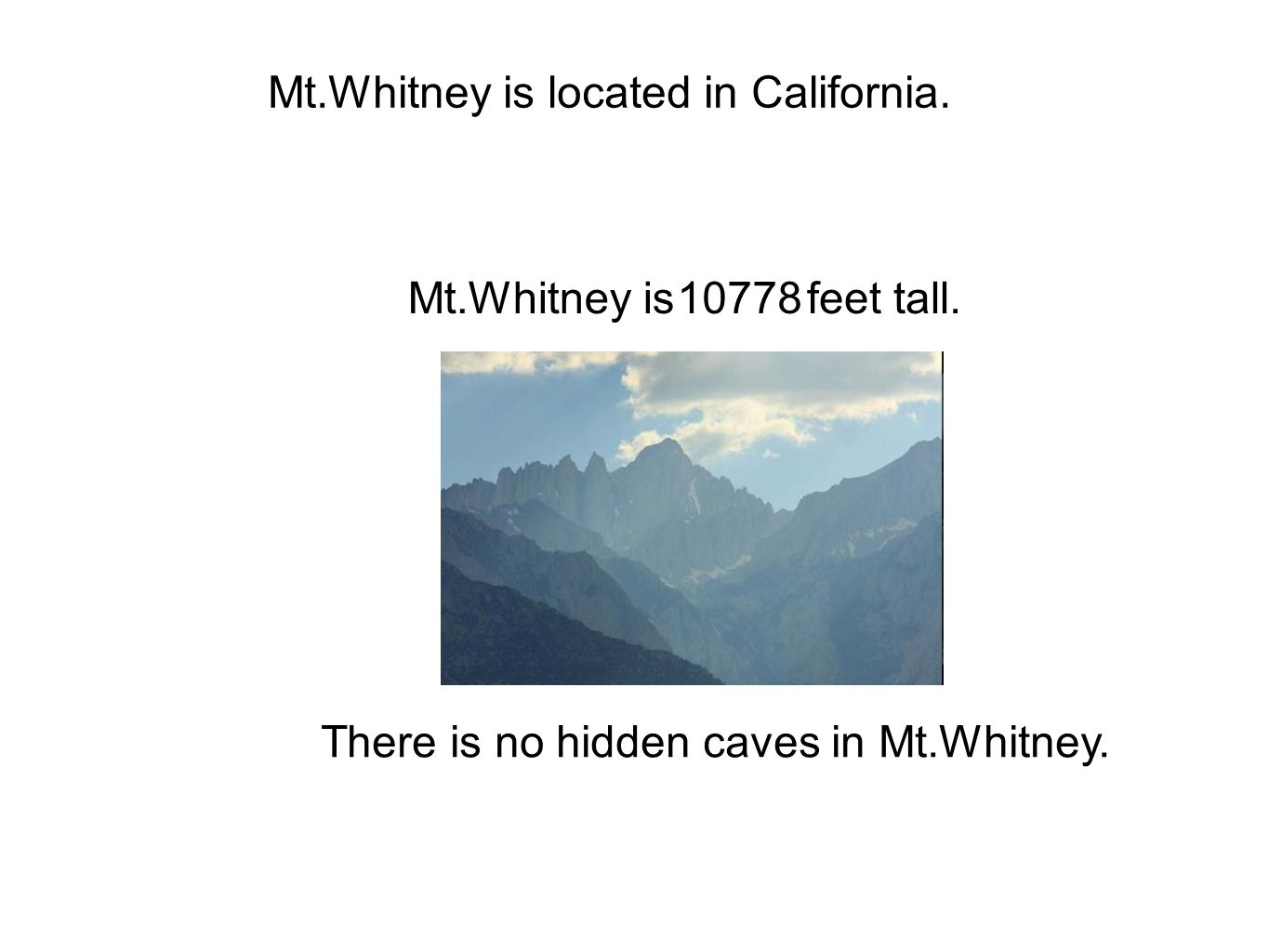 Mt.Whitney is located in California. 10778Mt.Whitney isfeet tall.