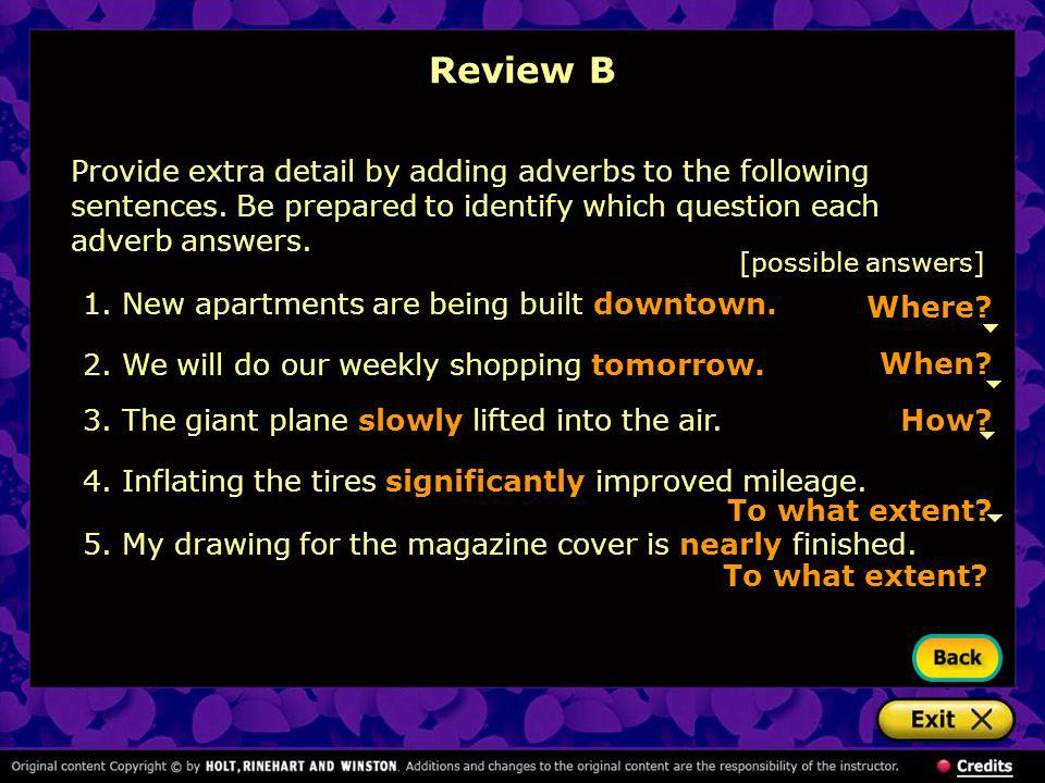 Review B [possible answers] Where? When? How? To what extent? 1.New apartments are being built downtown. 2.We will do our weekly shopping tomorrow. 3.